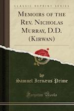 Memoirs of the REV. Nicholas Murray, D.D. (Kirwan) (Classic Reprint)