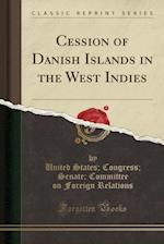 Cession of Danish Islands in the West Indies (Classic Reprint)