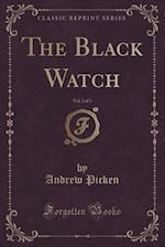 The Black Watch, Vol. 2 of 3 (Classic Reprint)