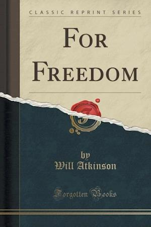 For Freedom (Classic Reprint) af Will Atkinson