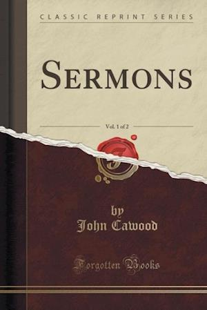Sermons, Vol. 1 of 2 (Classic Reprint) af John Cawood