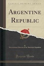 Argentine Republic (Classic Reprint)
