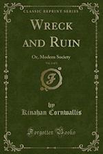 Wreck and Ruin, Vol. 1 of 3