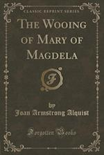 The Wooing of Mary of Magdela (Classic Reprint) af Joan Armstrong Alquist