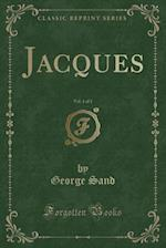 Jacques, Vol. 1 of 2 (Classic Reprint)