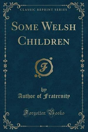 Some Welsh Children (Classic Reprint) af Author Of Fraternity