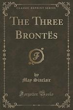 The Three Brontes (Classic Reprint)