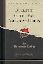 Bulletin of the Pan American Union, Vol. 50 (Classic Reprint)