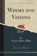 Whims and Visions (Classic Reprint) af Jessy Maud Maw