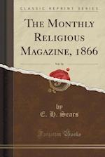 The Monthly Religious Magazine, 1866, Vol. 36 (Classic Reprint)