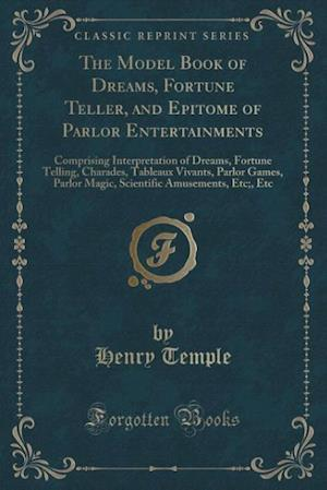 The Model Book of Dreams, Fortune Teller, and Epitome of Parlor Entertainments af Henry Temple