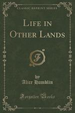 Life in Other Lands (Classic Reprint) af Alice Hamblin