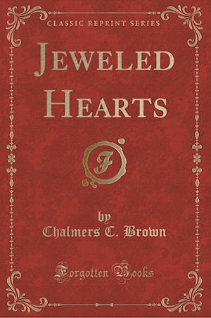 Jeweled Hearts (Classic Reprint) af Chalmers C. Brown