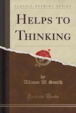 Helps to Thinking (Classic Reprint)