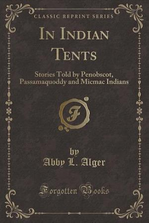 In Indian Tents af Abby L. Alger