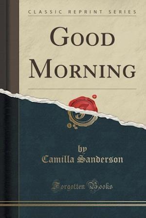 Good Morning (Classic Reprint) af Camilla Sanderson