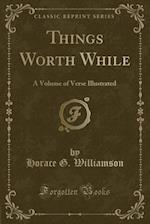 Things Worth While af Horace G. Williamson