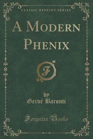 A Modern Phenix (Classic Reprint) af Gerve Baronti