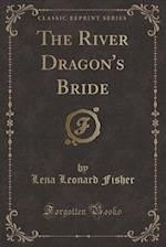The River Dragon's Bride (Classic Reprint) af Lena Leonard Fisher
