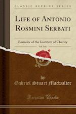 Life of Antonio Rosmini Serbati, Vol. 1 of 2 af Gabriel Stuart Macwalter