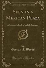 Seen in a Mexican Plaza af George F. Weeks
