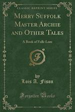 Merry Suffolk Master Archie and Other Tales af Lois a. Fison