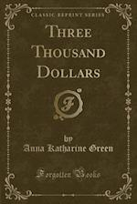 Three Thousand Dollars (Classic Reprint)