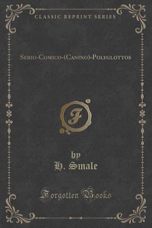 Serio-Comico-(Canino)-Polyglottos (Classic Reprint) af H. Smale