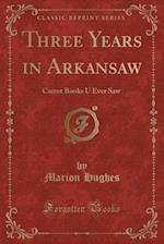 Three Years in Arkansaw af Marion Hughes