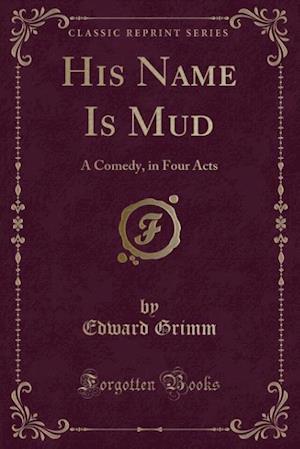 His Name Is Mud af Edward Grimm