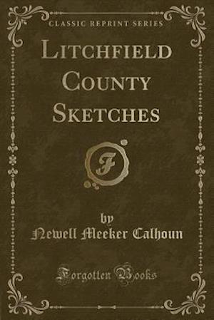 Litchfield County Sketches (Classic Reprint) af Newell Meeker Calhoun
