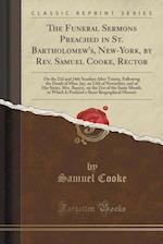 The Funeral Sermons Preached in St. Bartholomew's, New-York, by REV. Samuel Cooke, Rector