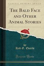 The Bald Face and Other Animal Stories (Classic Reprint)