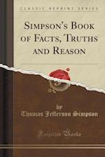 Simpson's Book of Facts, Truths and Reason (Classic Reprint) af Thomas Jefferson Simpson