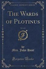 The Wards of Plotinus, Vol. 3 of 3 (Classic Reprint) af Mrs John Hunt