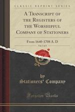 A Transcript of the Registers of the Worshipful Company of Stationers, Vol. 3 of 3