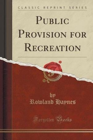 Public Provision for Recreation (Classic Reprint) af Rowland Haynes