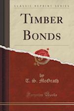 Timber Bonds (Classic Reprint)