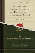 Seventeenth Annual Report of the Dante Society (Cambridge, Mass;)