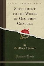 Supplement to the Works of Geoffrey Chaucer, Vol. 7 of 6 (Classic Reprint)