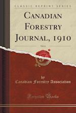 Canadian Forestry Journal, 1910, Vol. 6 (Classic Reprint)
