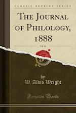 The Journal of Philology, 1888, Vol. 16 (Classic Reprint) af W. Aldis Wright