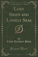 Lost Ships and Lonely Seas (Classic Reprint)
