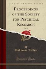 Proceedings of the Society for Psychical Research, Vol. 28 (Classic Reprint)