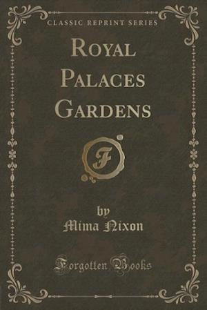 Royal Palaces Gardens (Classic Reprint) af Mima Nixon