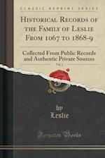 Historical Records of the Family of Leslie from 1067 to 1868-9, Vol. 1