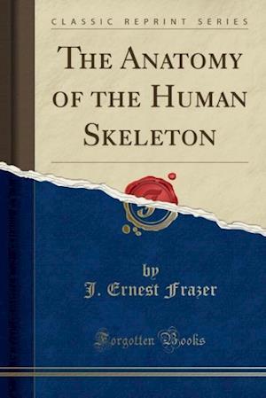 The Anatomy of the Human Skeleton (Classic Reprint) af J. Ernest Frazer