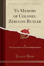 To Memory of Colonel Zebulon Butler (Classic Reprint)