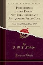 Proceedings of the Dorset Natural History and Antiquarian Field Club, Vol. 38 af J. M. J. Fletcher
