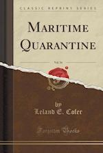 Maritime Quarantine, Vol. 34 (Classic Reprint)